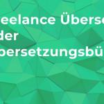 Freelance Übersetzer oder Übersetzungsbüro?